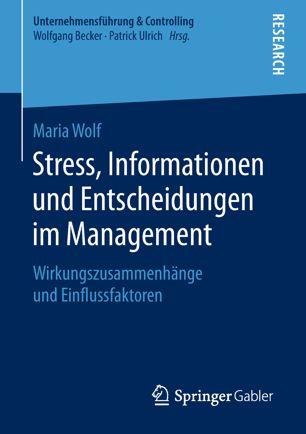 Maria Wolf - Stress, Informationen und Entscheidungen im Management