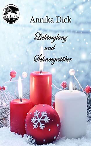 Dick, Annika - Lichterglanz und Schneegestoeber - Vier weihnachtliche Kurzgeschichten