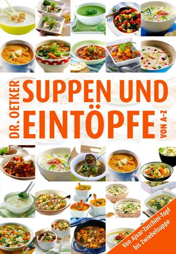 Dr Oetker - Suppen und Eintöpfe von A-Z. Von Ajvar-Zuccini-Topf bis Zwiebelsuppe