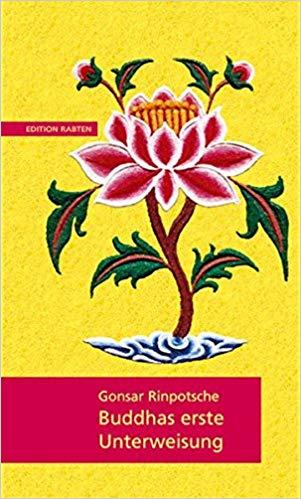 Gonsar, Rinpoche - Buddhas erste Unterweisung