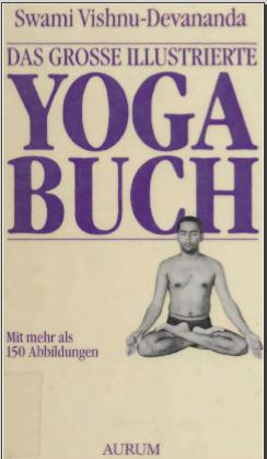 Vishnudevananda, Swami - Das große illustrierte Yoga Buch