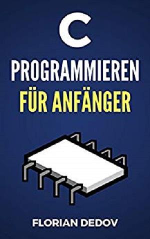Florian Dedov - C Programmieren Für Anfänger- Der schnelle Einstieg