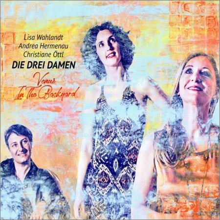Die Drei Damen With Lisa Wahlandt, Andrea Hermenau & Christiane Ottl - Venus In The Backyard (2018)