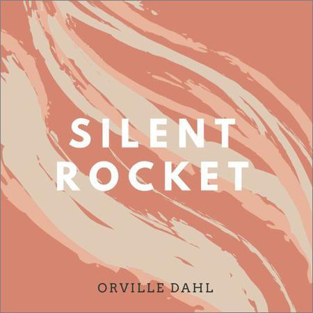 Orville Dahl - Silent Rocket (2018)