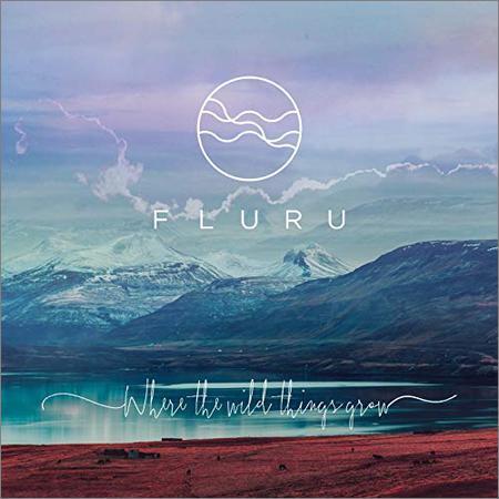 Fluru - Where the Wild Things Grow (2018)