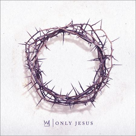 Casting Crowns - Only Jesus (2018)