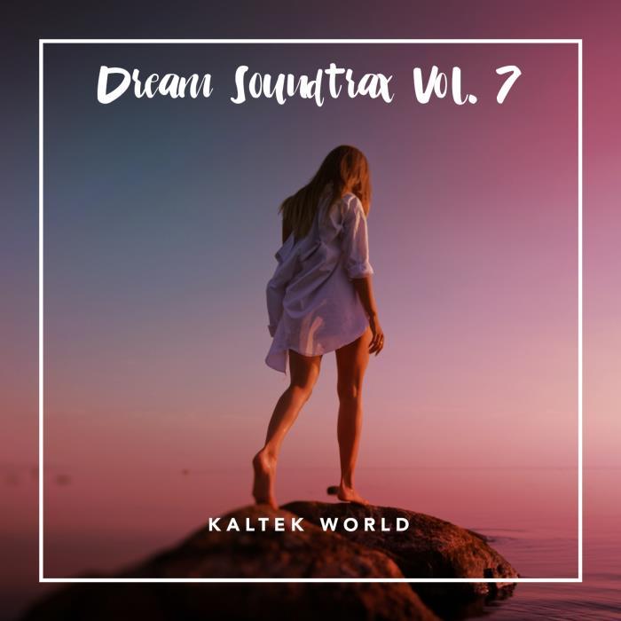 Kaltek World - Dream Soundtrax, Vol. 7 (2018)