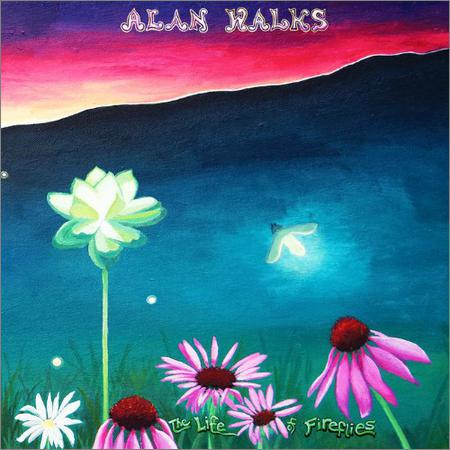 Alan Walks - Life Of Fireflies Vol. I (2018)