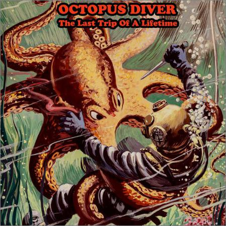 Octopus Diver - The Last Trip Of A Lifetim (2018)