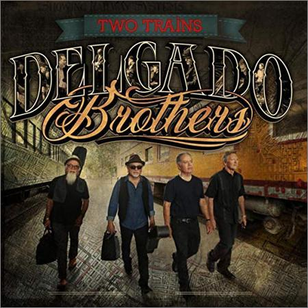 The Delgado Brothers - Two Trains (2018)