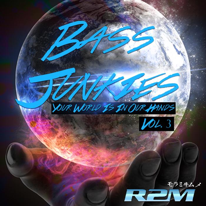 R2M - Bass Junkies, Vol. 3 Your World Is In Our Hands (2018)
