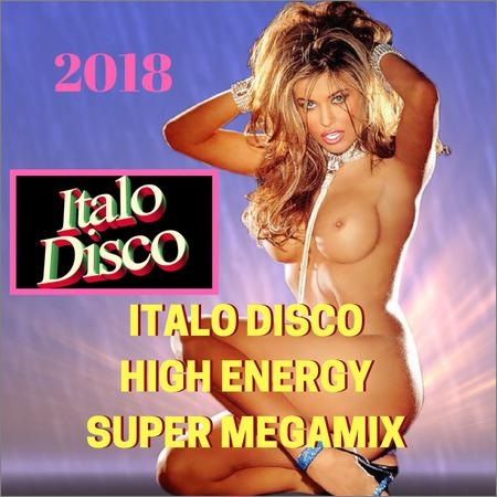 VA - Italo Disco High Energy Super Megamix (2018)