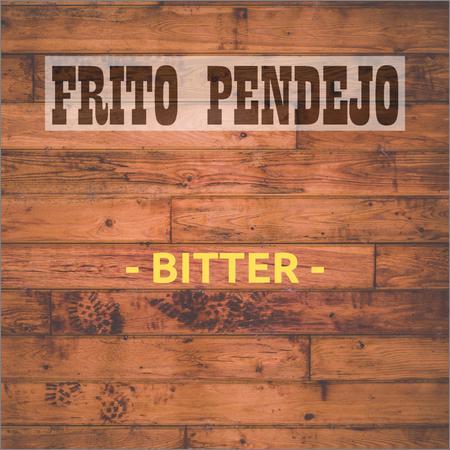 Frito Pendejo - Bitter (2018)