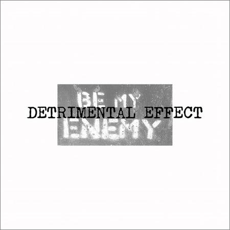 Detrimental Effect - Be My Enemy (2018)
