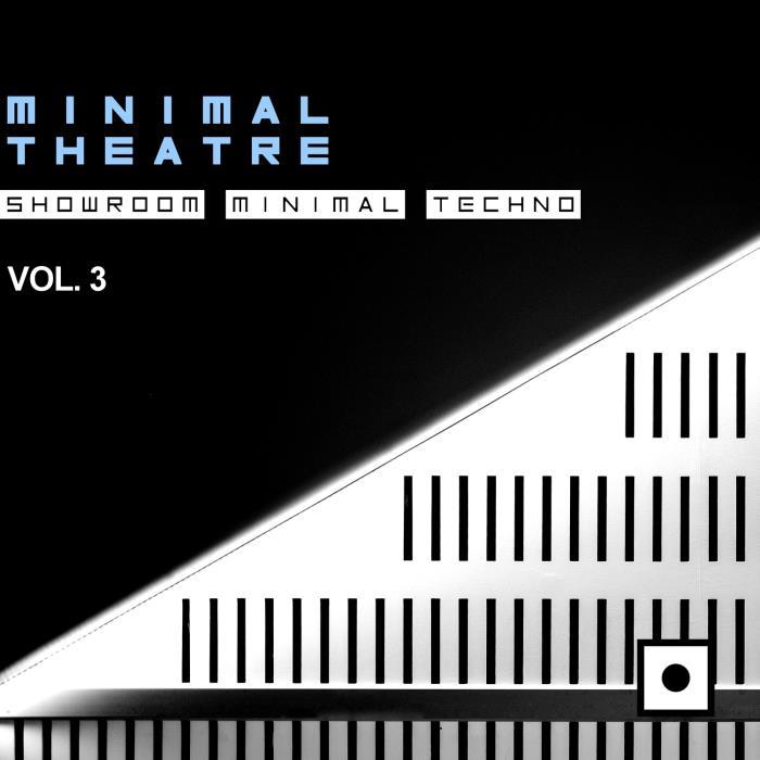 Minimal Theatre, Vol. 3 (Showroom Minimal Techno)  ...
