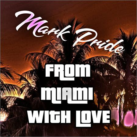Mark Pride - From Miami With Love (2018)