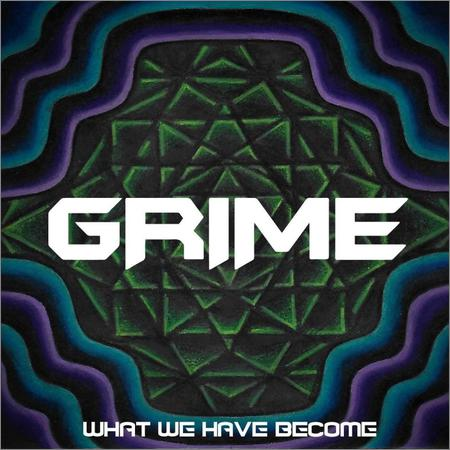 Grime - What We Have Become (2018)