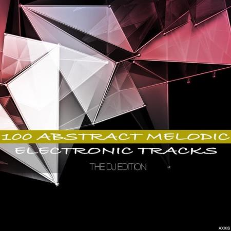 100 Abstract Melodic Electronic Tracks The DJ Edition (2018)