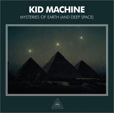 Kid Machine - Mysteries Of Earth (And Deep Space) (2018)