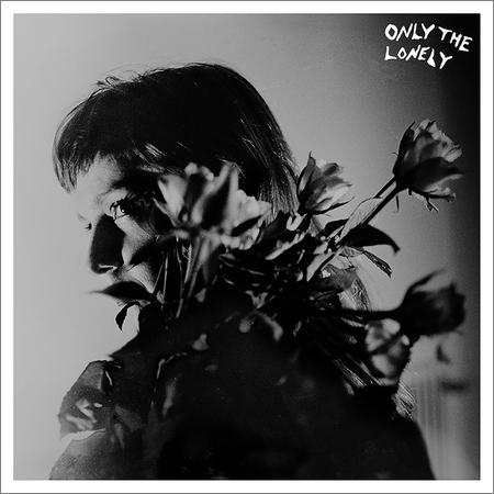 Only The Lonely - Only The Lonely (2018)
