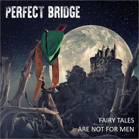 Perfect Bridge - Fairy Tales Are Not For Men (2018)