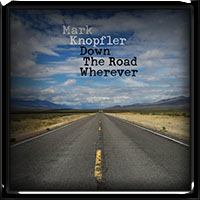 Mark Knopfler - Down The Road Wherever 2018