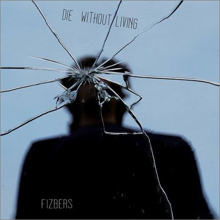 Fizbers - Die Without Living (2018)