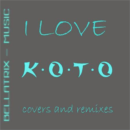 BELLATRIX - I Love KOTO (Covers and Remixes) (2018)