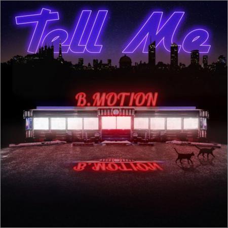 B.Motion - Tell Me (2018)