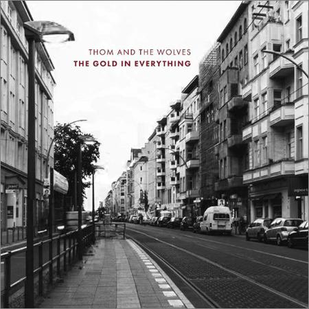 Thom And The Wolves - The Gold In Everything (2018)